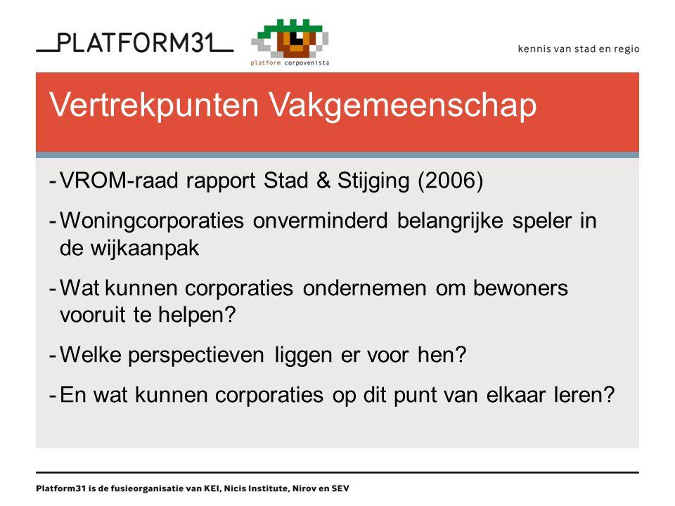 Vertrekpunten Vakgemeenschap -VROM-raad rapport Stad & Stijging (2006) -Woningcorporaties onverminderd belangrijke speler in de wijkaanpak -Wat kunnen