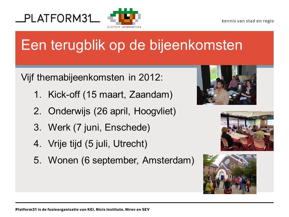 Een terugblik op de bijeenkomsten Vijf themabijeenkomsten in 2012: 1.Kick-off (15 maart, Zaandam) 2.Onderwijs (26 april, Hoogvliet) 3.Werk (7 juni, En