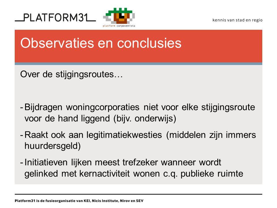Observaties en conclusies Over de stijgingsroutes… -Bijdragen woningcorporaties niet voor elke stijgingsroute voor de hand liggend (bijv. onderwijs) -