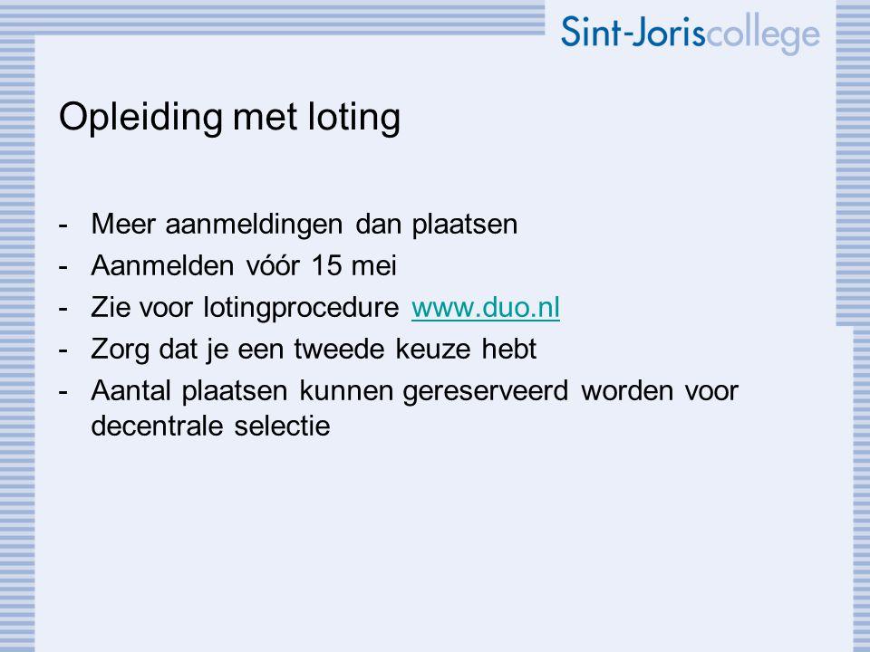 Opleiding met loting -Meer aanmeldingen dan plaatsen -Aanmelden vόόr 15 mei -Zie voor lotingprocedure www.duo.nlwww.duo.nl -Zorg dat je een tweede keu