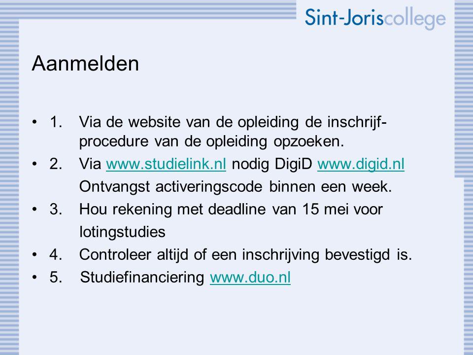 Aanmelden 1.Via de website van de opleiding de inschrijf- procedure van de opleiding opzoeken. 2.Via www.studielink.nl nodig DigiD www.digid.nlwww.stu