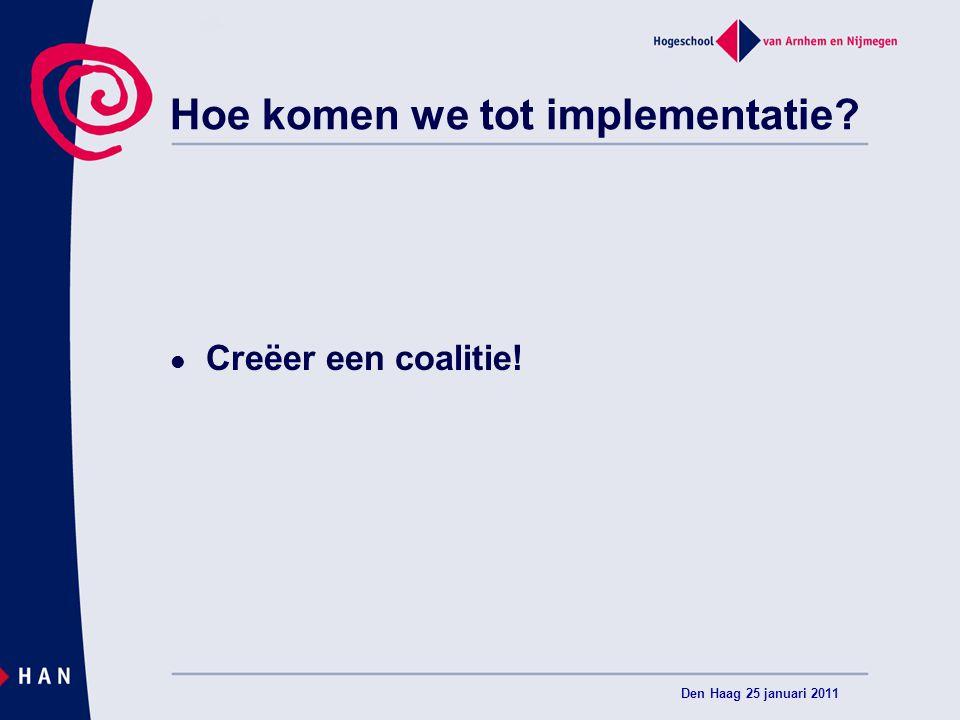 Hoe komen we tot implementatie? Creëer een coalitie! Den Haag 25 januari 2011