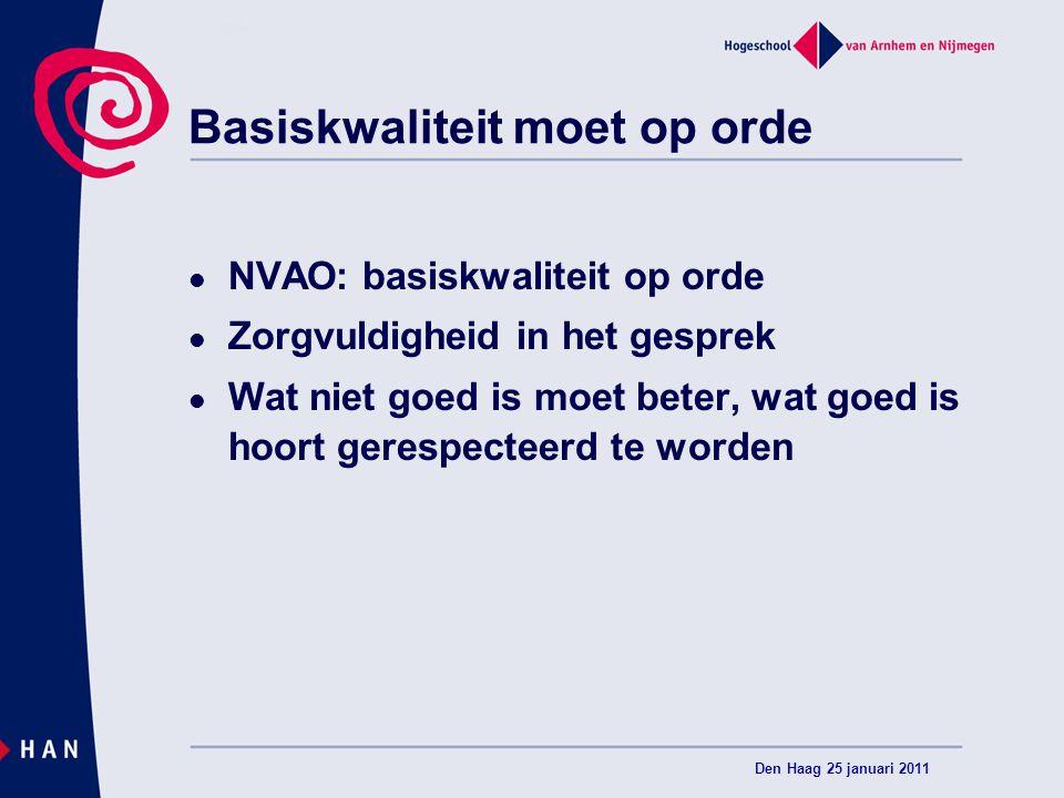 Basiskwaliteit moet op orde NVAO: basiskwaliteit op orde Zorgvuldigheid in het gesprek Wat niet goed is moet beter, wat goed is hoort gerespecteerd te worden Den Haag 25 januari 2011