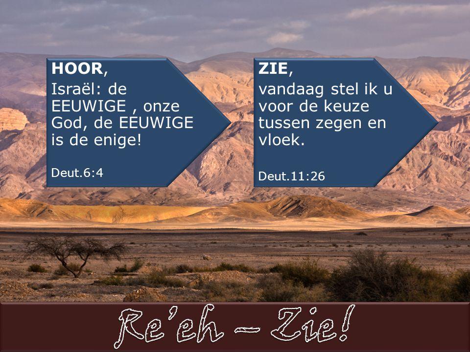 HOOR, Israël: de EEUWIGE, onze God, de EEUWIGE is de enige.