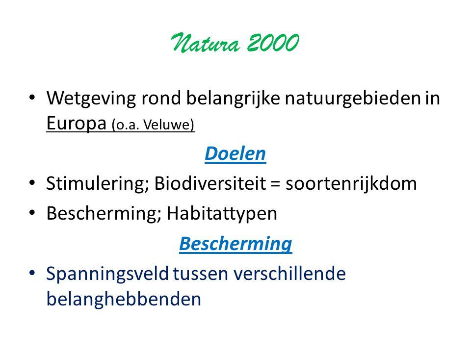 Natura 2000 Wetgeving rond belangrijke natuurgebieden in Europa (o.a. Veluwe) Doelen Stimulering; Biodiversiteit = soortenrijkdom Bescherming; Habitat