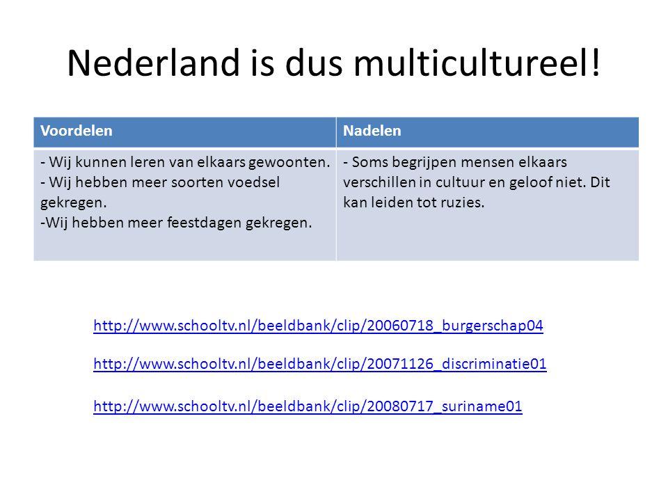 Nederland is dus multicultureel! VoordelenNadelen - Wij kunnen leren van elkaars gewoonten. - Wij hebben meer soorten voedsel gekregen. -Wij hebben me