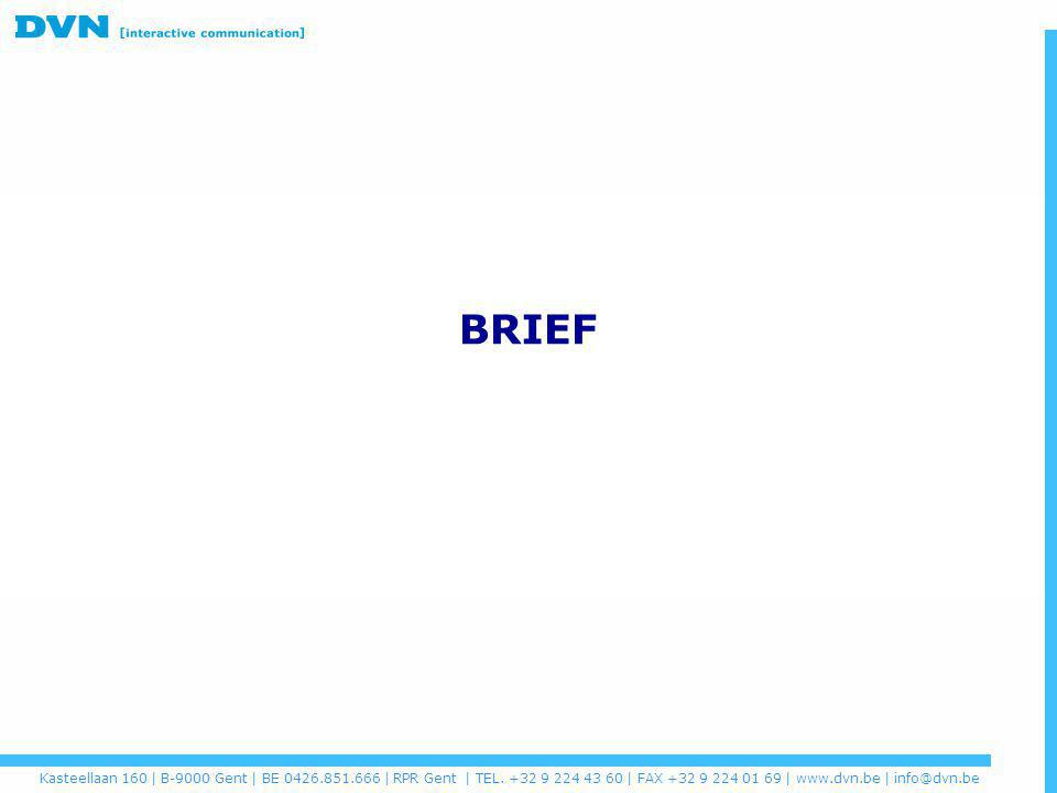 BRIEF Kasteellaan 160 | B-9000 Gent | BE 0426.851.666 | RPR Gent | TEL. +32 9 224 43 60 | FAX +32 9 224 01 69 | www.dvn.be | info@dvn.be