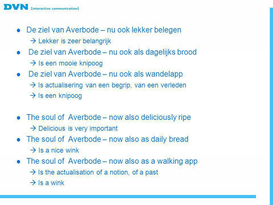 ● De ziel van Averbode – nu ook lekker belegen  Lekker is zeer belangrijk ● De ziel van Averbode – nu ook als dagelijks brood  Is een mooie knipoog