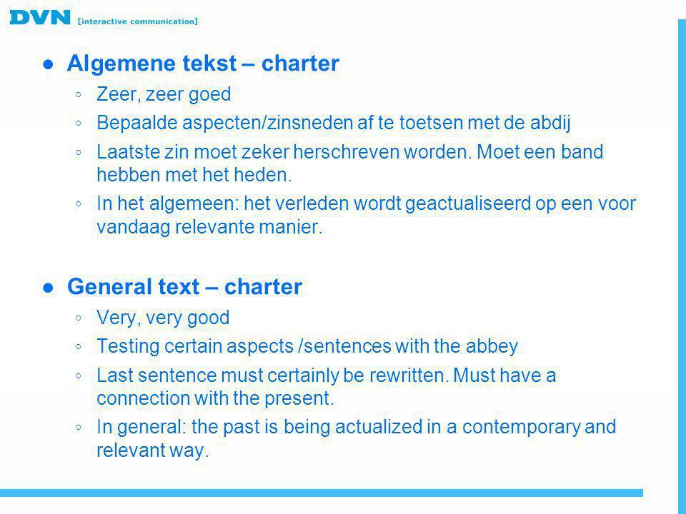 ● Algemene tekst – charter ◦ Zeer, zeer goed ◦ Bepaalde aspecten/zinsneden af te toetsen met de abdij ◦ Laatste zin moet zeker herschreven worden. Moe