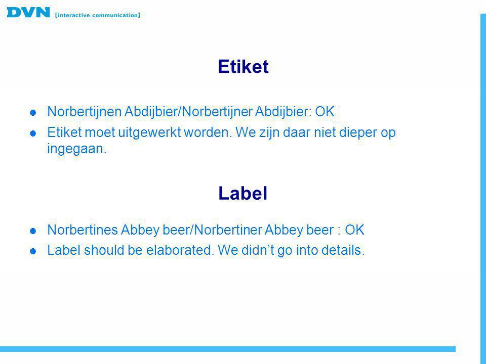 Etiket ● Norbertijnen Abdijbier/Norbertijner Abdijbier: OK ● Etiket moet uitgewerkt worden. We zijn daar niet dieper op ingegaan. ● Norbertines Abbey