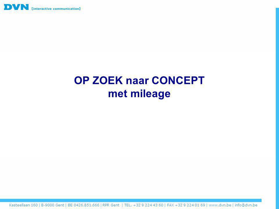 OP ZOEK naar CONCEPT met mileage Kasteellaan 160 | B-9000 Gent | BE 0426.851.666 | RPR Gent | TEL. +32 9 224 43 60 | FAX +32 9 224 01 69 | www.dvn.be