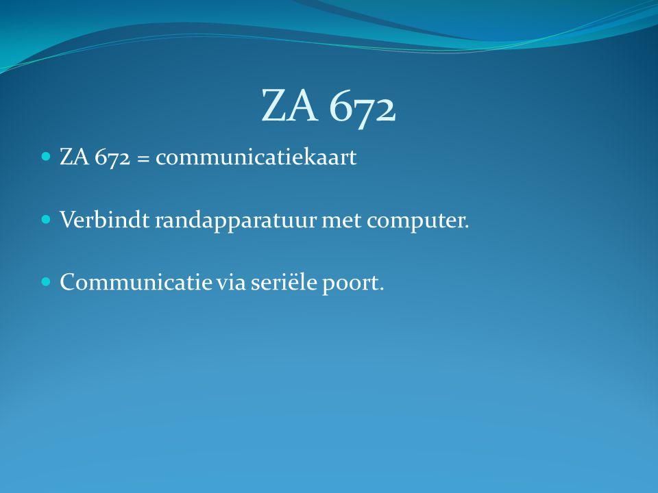 ZA 672 ZA 672 = communicatiekaart Verbindt randapparatuur met computer. Communicatie via seriële poort.