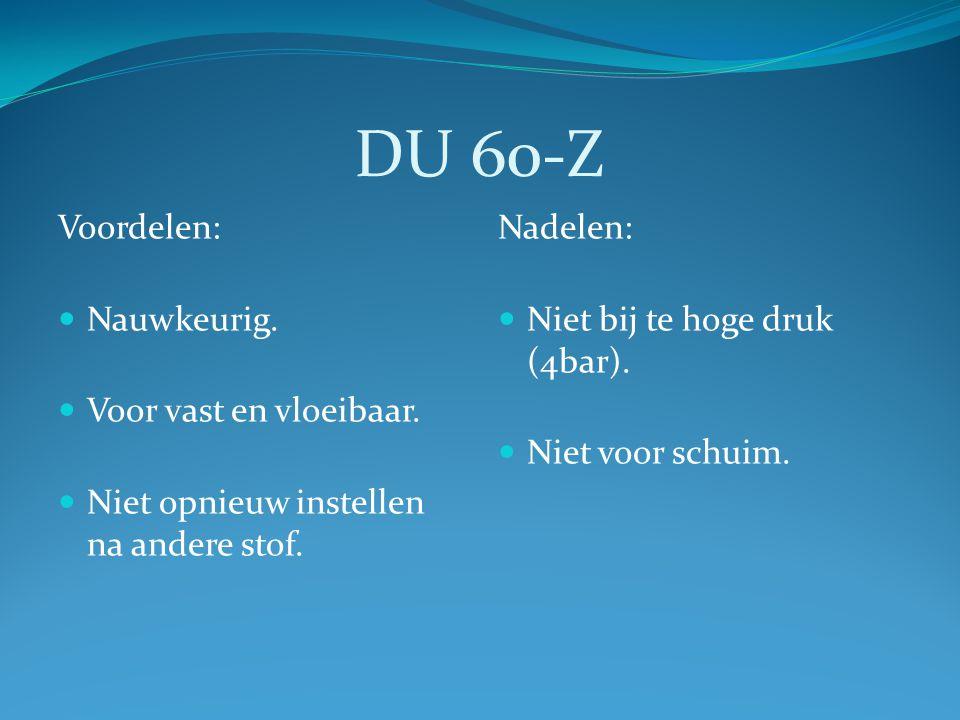 DU 60-Z Voordelen: Nauwkeurig. Voor vast en vloeibaar. Niet opnieuw instellen na andere stof. Nadelen: Niet bij te hoge druk (4bar). Niet voor schuim.