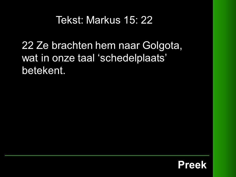Preek Tekst: Markus 15: 22 22 Ze brachten hem naar Golgota, wat in onze taal 'schedelplaats' betekent.