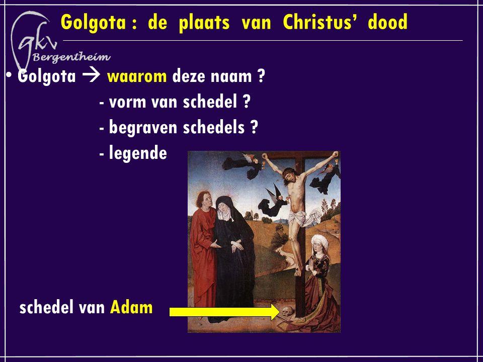Golgota : de plaats van Christus' dood Golgota  waarom deze naam .