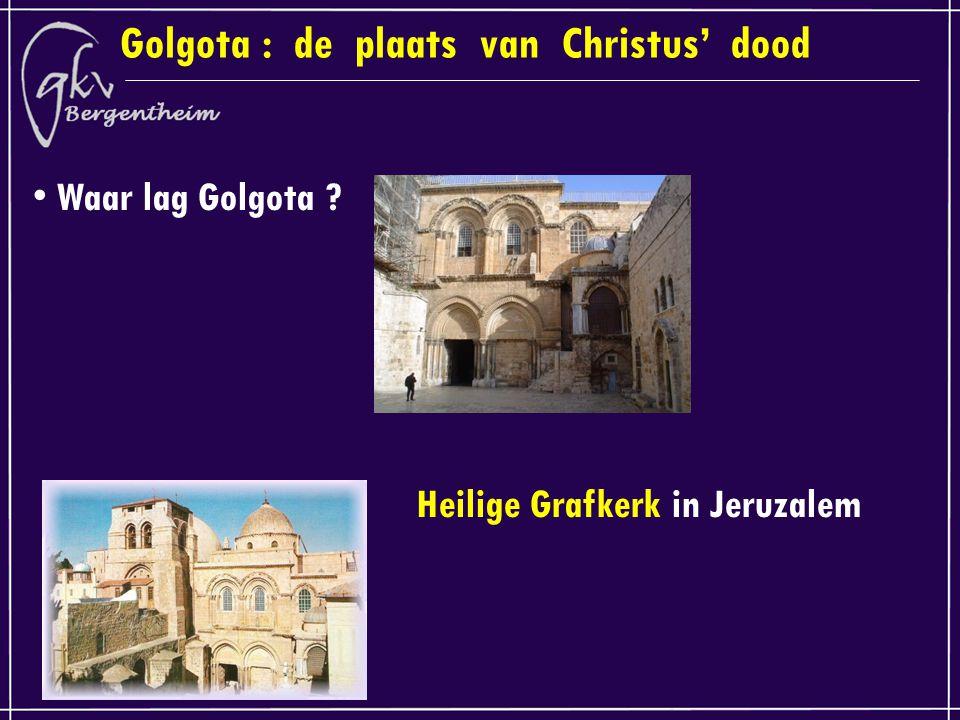 Golgota : de plaats van Christus' dood Waar lag Golgota Heilige Grafkerk in Jeruzalem