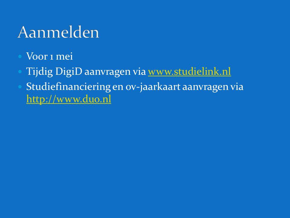 Voor 1 mei Tijdig DigiD aanvragen via www.studielink.nlwww.studielink.nl Studiefinanciering en ov-jaarkaart aanvragen via http://www.duo.nl http://www