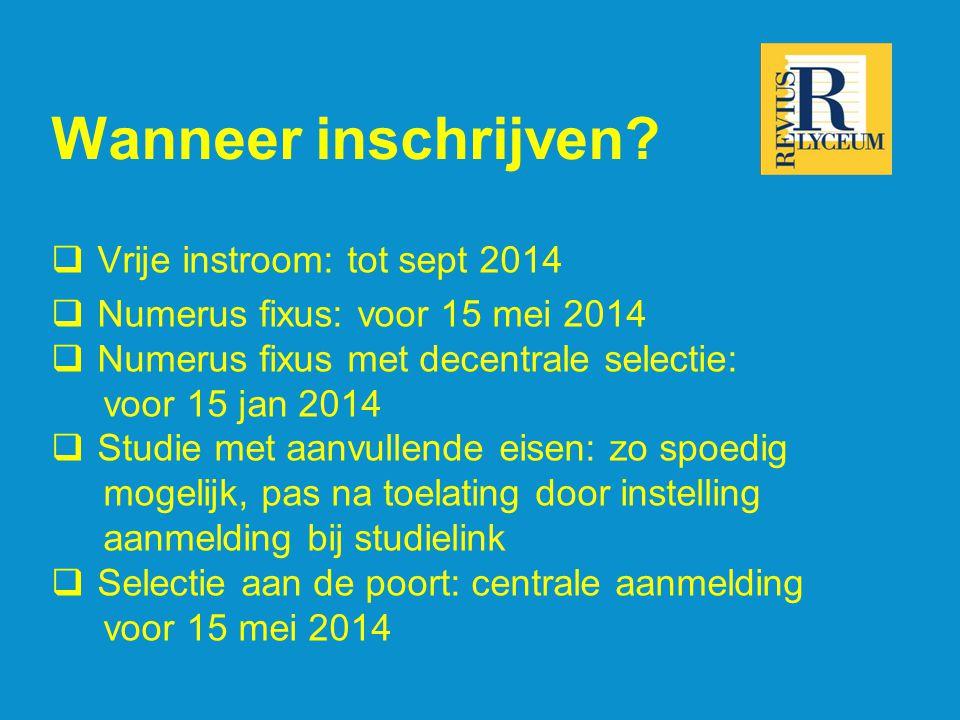 Wanneer inschrijven?  Vrije instroom: tot sept 2014  Numerus fixus: voor 15 mei 2014  Numerus fixus met decentrale selectie: voor 15 jan 2014  Stu