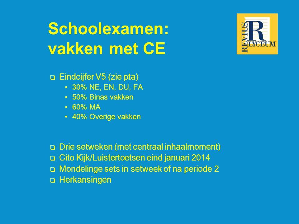 Schoolexamen: vakken met CE  Eindcijfer V5 (zie pta) 30% NE, EN, DU, FA 50% Binas vakken 60% MA 40% Overige vakken  Drie setweken (met centraal inha