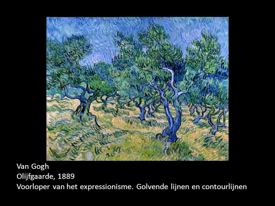 Van Gogh Olijfgaarde, 1889 Voorloper van het expressionisme. Golvende lijnen en contourlijnen