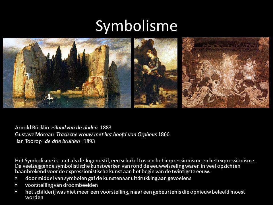 Symbolisme Arnold Böcklin eiland van de doden 1883 Gustave Moreau Tracische vrouw met het hoofd van Orpheus 1866 Jan Toorop de drie bruiden 1893 Het Symbolisme is - net als de Jugendstil, een schakel tussen het impressionisme en het expressionisme.