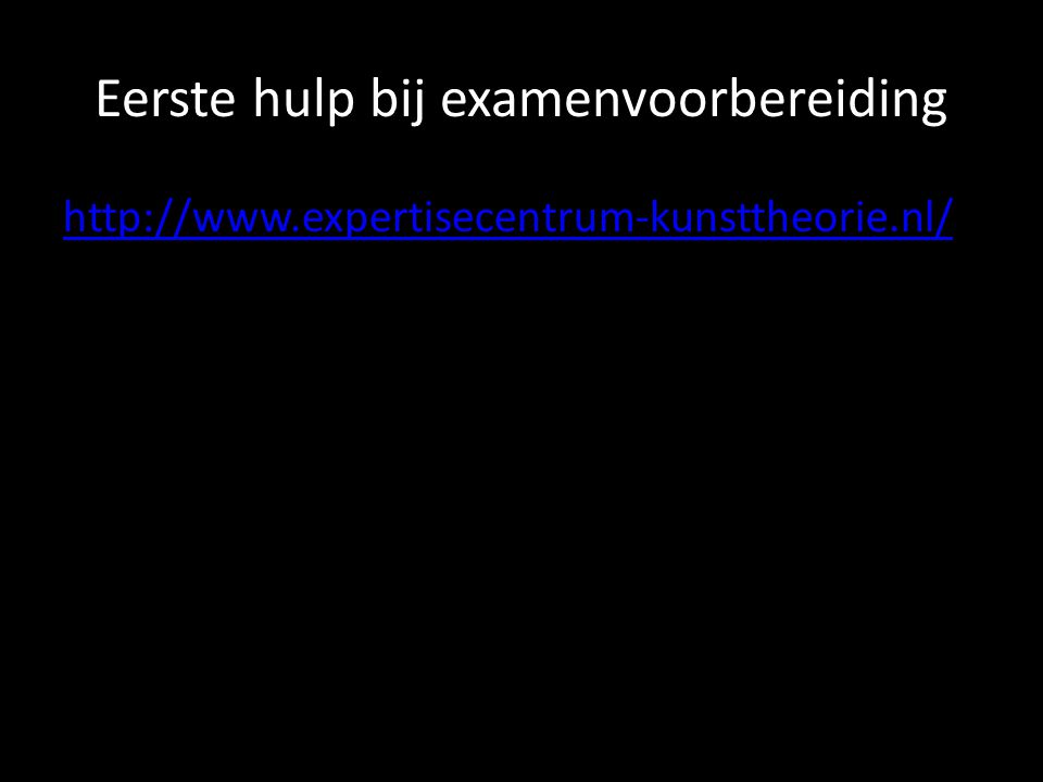 Eerste hulp bij examenvoorbereiding http://www.expertisecentrum-kunsttheorie.nl/