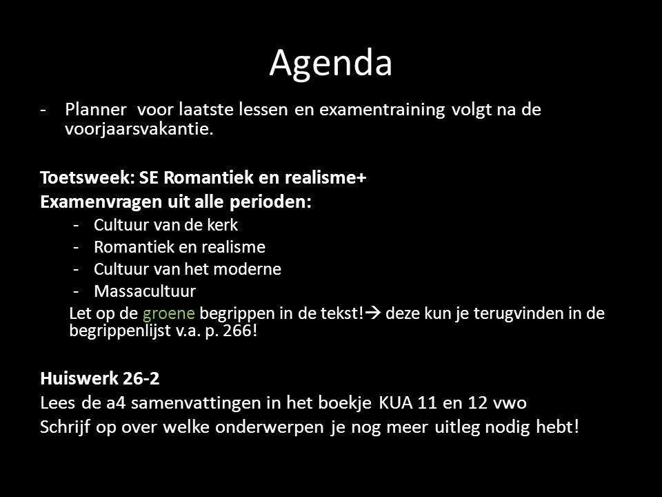 Agenda -Planner voor laatste lessen en examentraining volgt na de voorjaarsvakantie. Toetsweek: SE Romantiek en realisme+ Examenvragen uit alle period