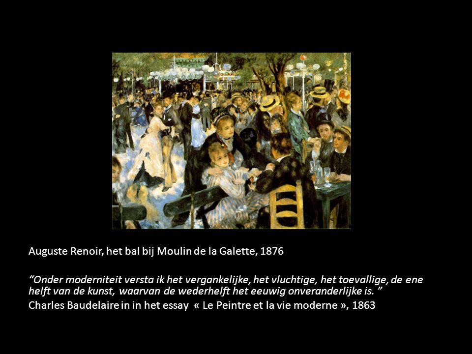 """Auguste Renoir, het bal bij Moulin de la Galette, 1876 """"Onder moderniteit versta ik het vergankelijke, het vluchtige, het toevallige, de ene helft van"""