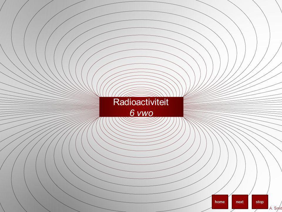 Radioactiviteit 6 vwo A. Smit stopnexthome