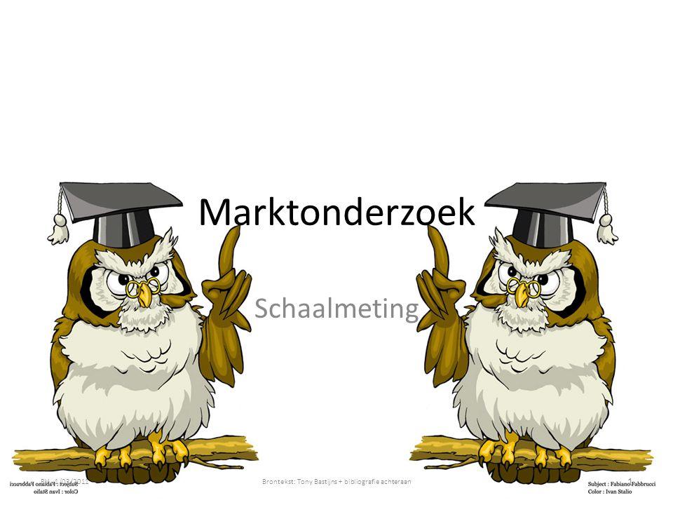 Likert Meest gebruikte schaal in marktonderzoek Verwerking: kwantificeerbare scores RV - 1/03/2011Brontekst: Tony Bastijns + bibliografie achteraanMO intro - 32