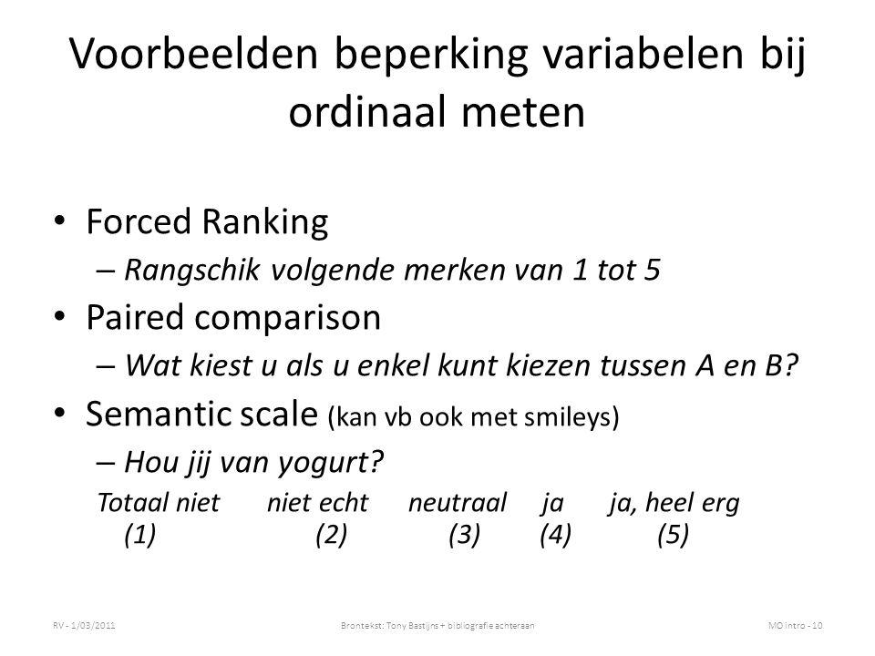 Voorbeelden beperking variabelen bij ordinaal meten Forced Ranking – Rangschik volgende merken van 1 tot 5 Paired comparison – Wat kiest u als u enkel kunt kiezen tussen A en B.