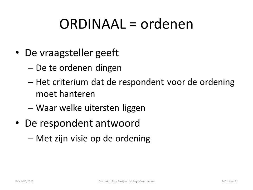 ORDINAAL = ordenen De vraagsteller geeft – De te ordenen dingen – Het criterium dat de respondent voor de ordening moet hanteren – Waar welke uiterste