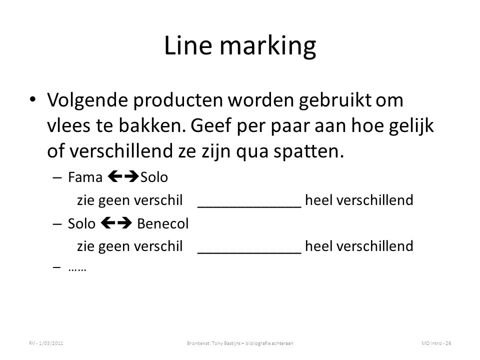 Line marking Volgende producten worden gebruikt om vlees te bakken. Geef per paar aan hoe gelijk of verschillend ze zijn qua spatten. – Fama  Solo z