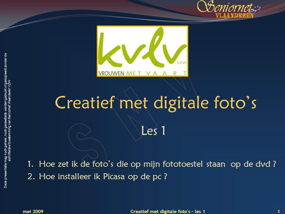 Deze presentatie mag noch geheel, noch gedeeltelijk worden gebruikt of gekopieerd zonder de schriftelijke toestemming van Seniornet Vlaanderen VZW Creatief met digitale foto's Les 1 1.Hoe zet ik de foto's die op mijn fototoestel staan op de dvd .