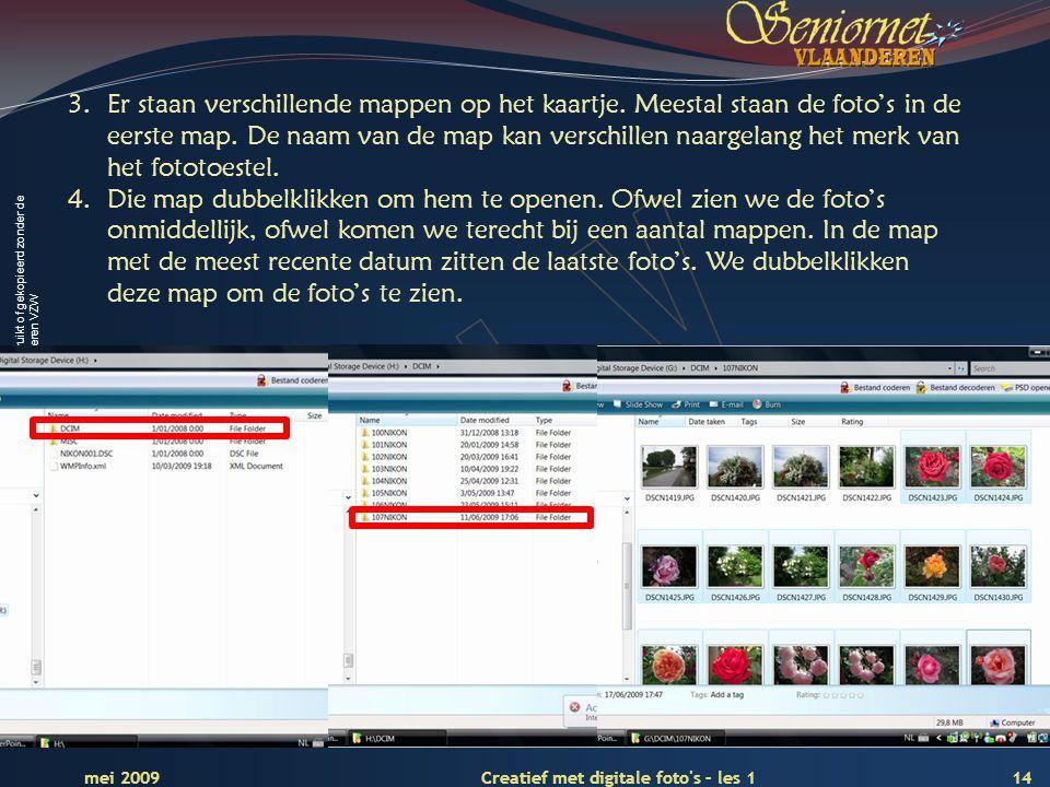 Deze presentatie mag noch geheel, noch gedeeltelijk worden gebruikt of gekopieerd zonder de schriftelijke toestemming van Seniornet Vlaanderen VZW 14 Creatief met digitale foto s – les 1 mei 2009 3.Er staan verschillende mappen op het kaartje.