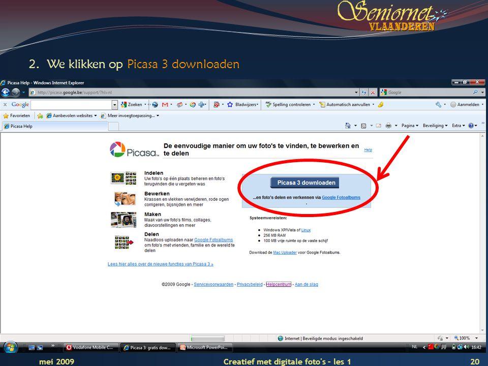 Deze presentatie mag noch geheel, noch gedeeltelijk worden gebruikt of gekopieerd zonder de schriftelijke toestemming van Seniornet Vlaanderen VZW 20 Creatief met digitale foto s – les 1 mei 2009 2.We klikken op Picasa 3 downloaden