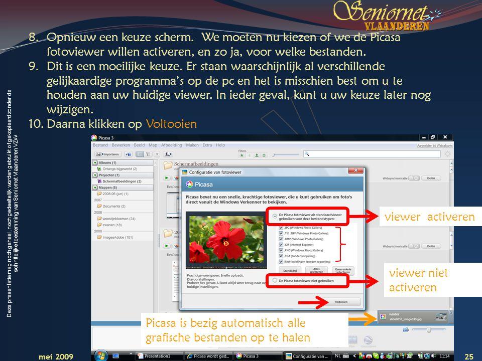 Deze presentatie mag noch geheel, noch gedeeltelijk worden gebruikt of gekopieerd zonder de schriftelijke toestemming van Seniornet Vlaanderen VZW 25 Creatief met digitale foto s – les 1 mei 2009 8.Opnieuw een keuze scherm.