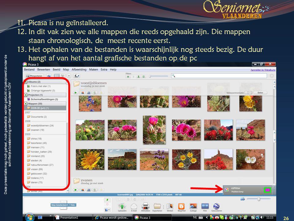 Deze presentatie mag noch geheel, noch gedeeltelijk worden gebruikt of gekopieerd zonder de schriftelijke toestemming van Seniornet Vlaanderen VZW 26 Creatief met digitale foto s – les 1 mei 2009 11.Picasa is nu geïnstalleerd.