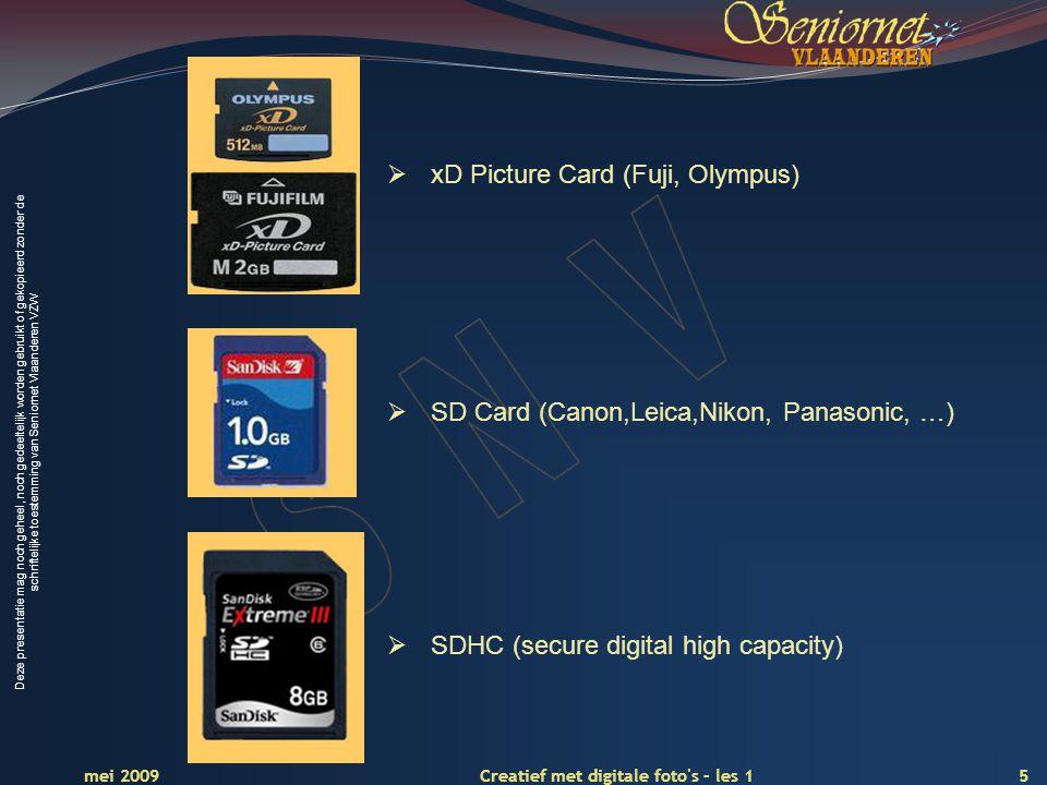 Deze presentatie mag noch geheel, noch gedeeltelijk worden gebruikt of gekopieerd zonder de schriftelijke toestemming van Seniornet Vlaanderen VZW 5 Creatief met digitale foto s – les 1 mei 2009  xD Picture Card (Fuji, Olympus)  SDHC (secure digital high capacity)  SD Card (Canon,Leica,Nikon, Panasonic, …)