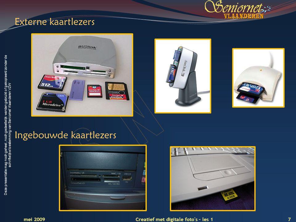 Deze presentatie mag noch geheel, noch gedeeltelijk worden gebruikt of gekopieerd zonder de schriftelijke toestemming van Seniornet Vlaanderen VZW 7 Creatief met digitale foto s – les 1 mei 2009 Externe kaartlezers Ingebouwde kaartlezers