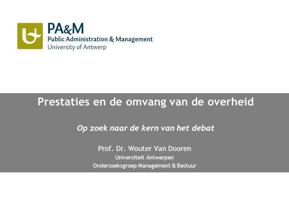 Prestaties en de omvang van de overheid Op zoek naar de kern van het debat Prof.