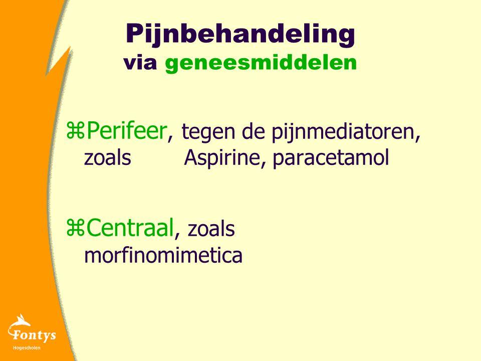 Pijnbehandeling via geneesmiddelen zPerifeer, tegen de pijnmediatoren, zoals Aspirine, paracetamol zCentraal, zoals morfinomimetica
