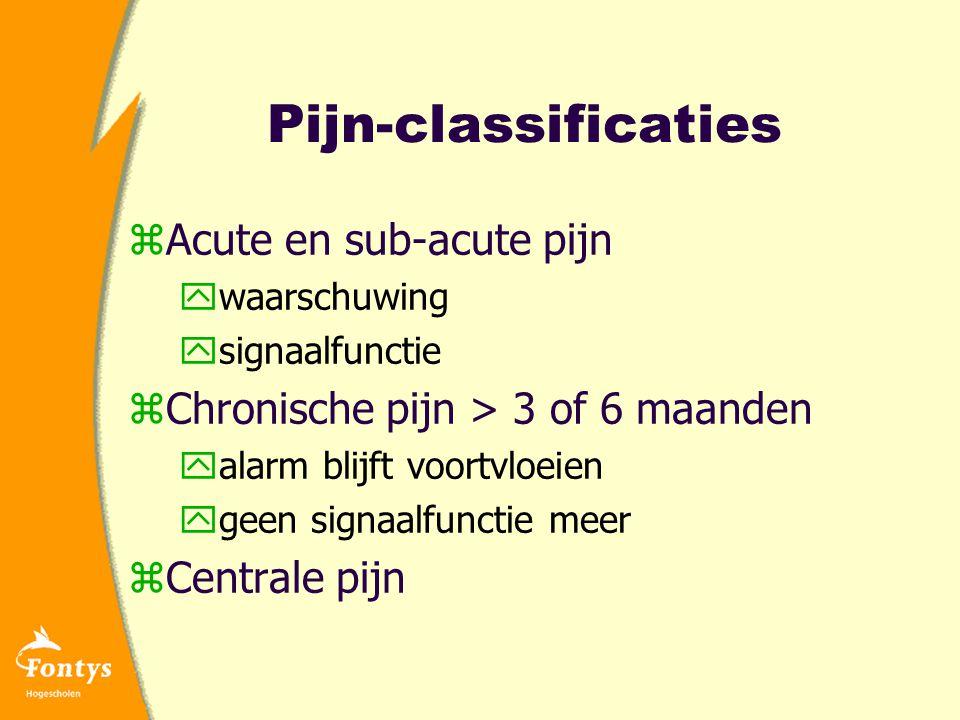 Pijn-classificaties zAcute en sub-acute pijn ywaarschuwing ysignaalfunctie zChronische pijn > 3 of 6 maanden yalarm blijft voortvloeien ygeen signaalfunctie meer zCentrale pijn