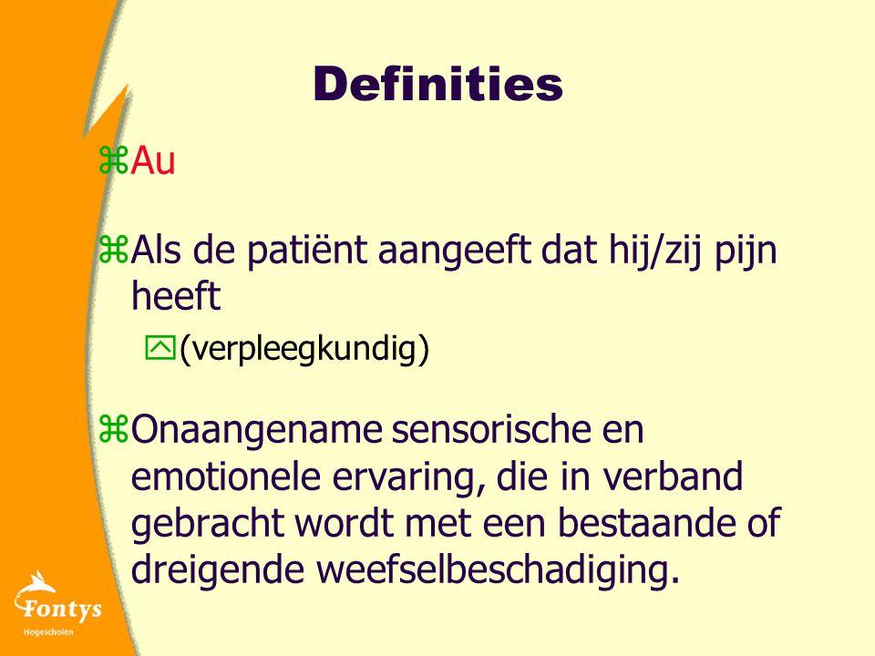 Definities zAu zAls de patiënt aangeeft dat hij/zij pijn heeft y(verpleegkundig) zOnaangename sensorische en emotionele ervaring, die in verband gebracht wordt met een bestaande of dreigende weefselbeschadiging.