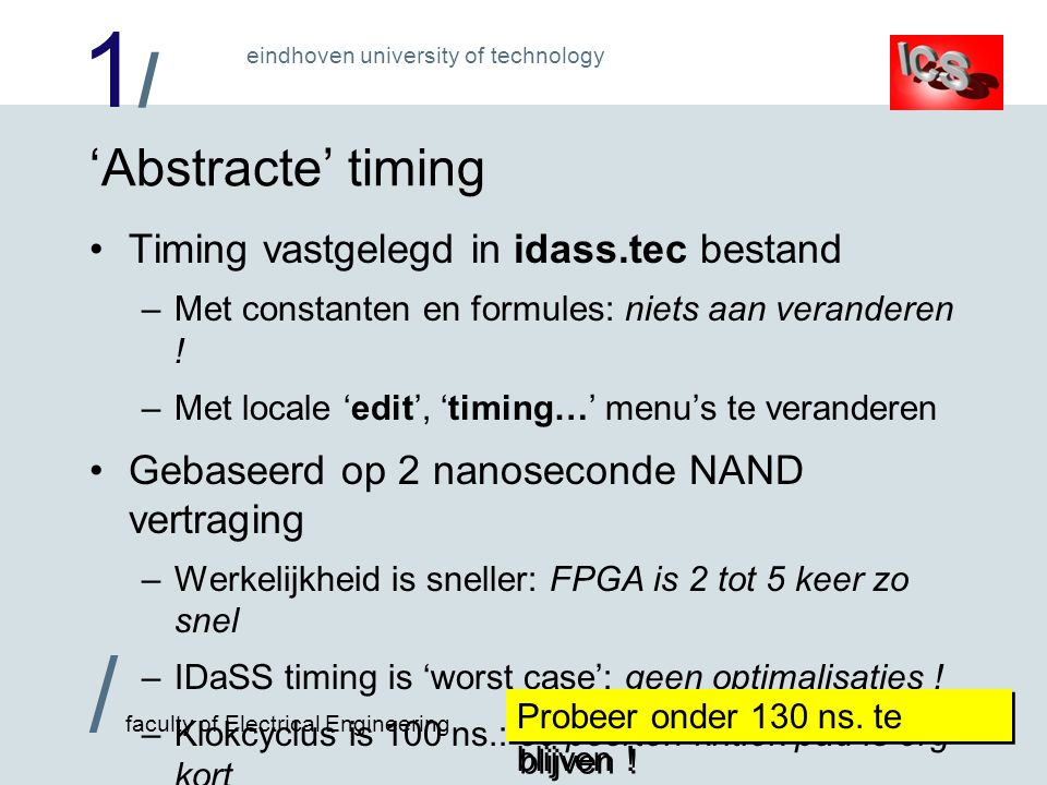 1/1/ / faculty of Electrical Engineering eindhoven university of technology 'Abstracte' timing Timing vastgelegd in idass.tec bestand –Met constanten en formules: niets aan veranderen .