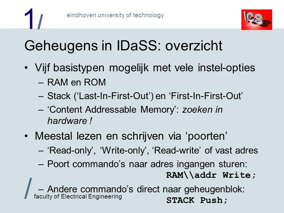 1/1/ / faculty of Electrical Engineering eindhoven university of technology Geheugens in IDaSS: simulatie Menu 'edit', 'contents' opent 'memory viewer' –Laat inhoud zien (binair, hex, decimaal, ….) –Inhoud direct te veranderen door te typen .