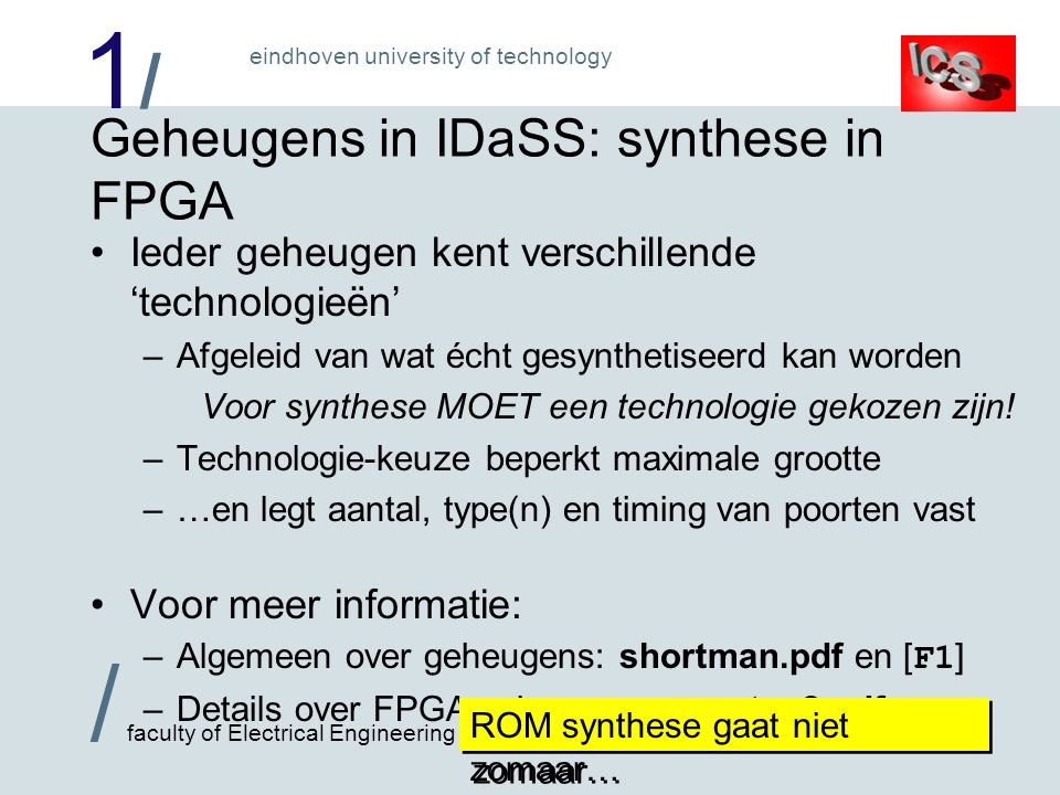 1/1/ / faculty of Electrical Engineering eindhoven university of technology Geheugens in IDaSS: synthese in FPGA Ieder geheugen kent verschillende 'te