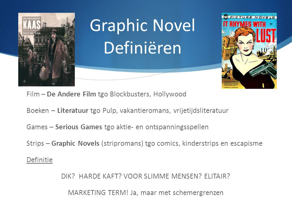 Graphic Novel Definiëren Film – De Andere Film tgo Blockbusters, Hollywood Boeken – Literatuur tgo Pulp, vakantieromans, vrijetijdsliteratuur Games –