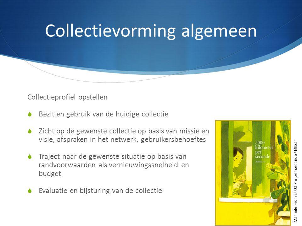 Collectievorming algemeen Collectieprofiel opstellen  Bezit en gebruik van de huidige collectie  Zicht op de gewenste collectie op basis van missie