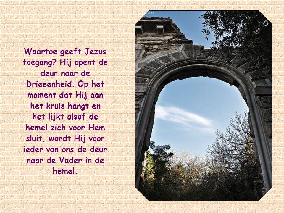 Waartoe geeft Jezus toegang.Hij opent de deur naar de Drieeenheid.